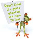 Don't blow it - good planets are hard to find!